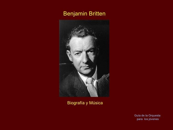 Biografía y Música Benjamin Britten Guía de la Orquesta  para  los jóvenes
