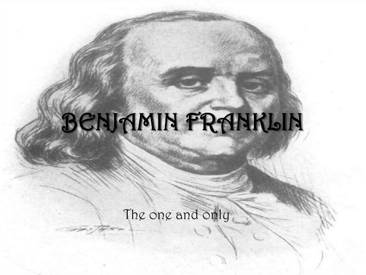 BENJAMIN FRANKLIN    The one and only.