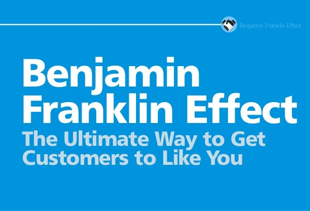 Benjamin Franklin Effect – The Ultimate Way to Get Customers to Like You
