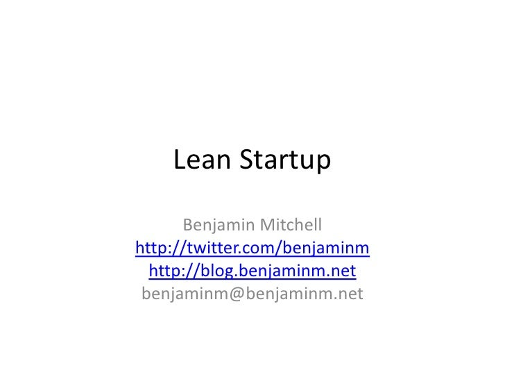 Lean Startup      Benjamin Mitchellhttp://twitter.com/benjaminm  http://blog.benjaminm.net benjaminm@benjaminm.net