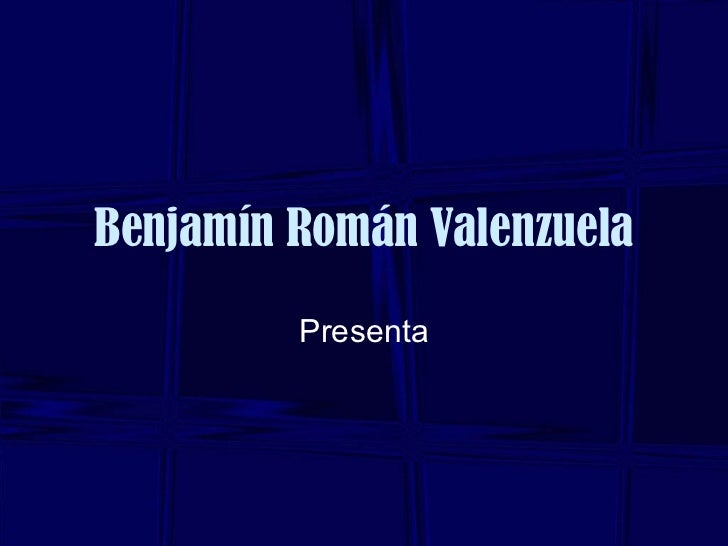 Benjamín Román Valenzuela Presenta