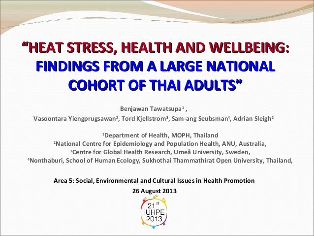 """HEAT STRESS, HEALTH AND WELLBEING: FINDINGS FROM A LARGE NATIONAL COHORT OF THAI ADULTS"" Benjawan Tawatsupa1 , Vasoontara..."