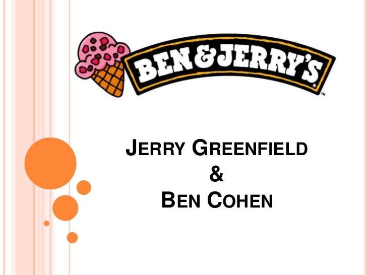 JERRY GREENFIELD       &   BEN COHEN