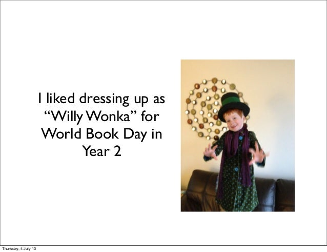 "I liked dressing up as ""Willy Wonka"" for World Book Day in Year 2 Thursday, 4 July 13"