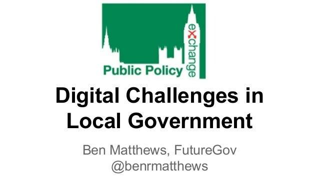 Digital Challenges in Local Government Ben Matthews, FutureGov @benrmatthews