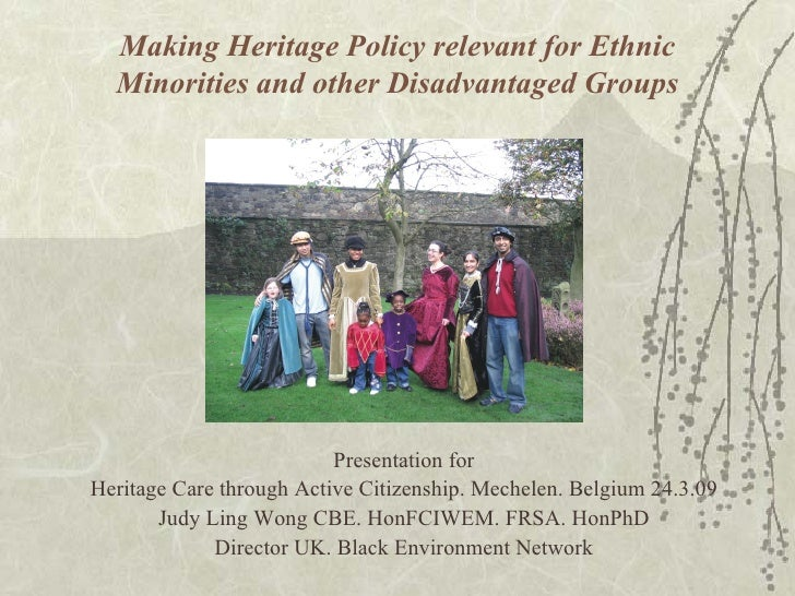 Making Heritage Policy relevant for Ethnic Minorities and other Disadvantaged Groups <ul><li>Presentation for </li></ul><u...