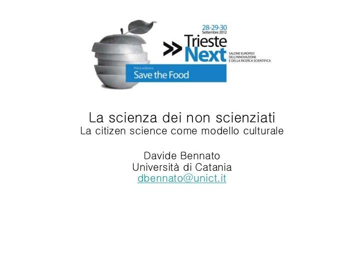 La scienza dei non scienziatiLa citizen science come modello culturale            Davide Bennato          Università di Ca...