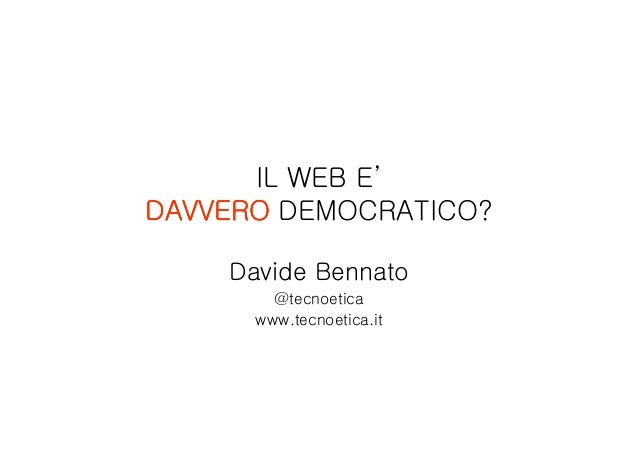 IL WEB E'DAVVERO DEMOCRATICO?    Davide Bennato        @tecnoetica      www.tecnoetica.it