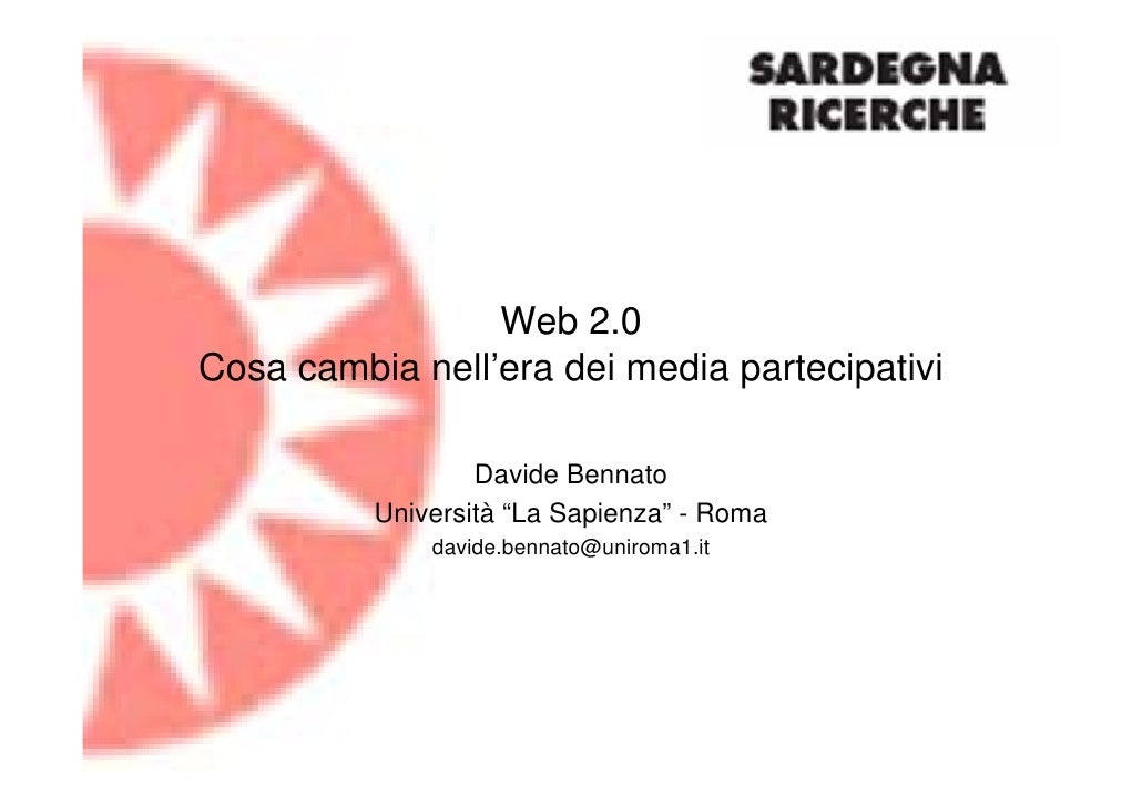 """Web 2.0 Cosa cambia nell'era dei media partecipativi                    Davide Bennato           Università """"La Sapienza"""" ..."""