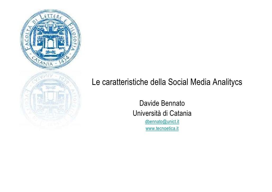 Le caratteristiche della Social Media Analitycs                Davide Bennato             Università di Catania           ...