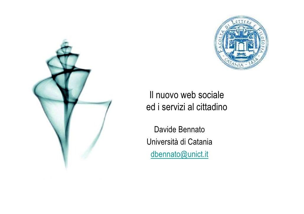 Il nuovo web sociale ed i servizi al cittadino    Davide Bennato Università di Catania  dbennato@unict.it