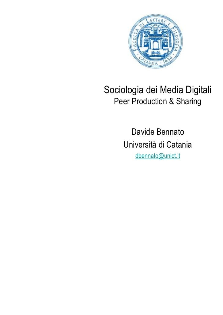 Sociologia dei Media Digitali  Peer Production & Sharing       Davide Bennato     Università di Catania        dbennato@un...