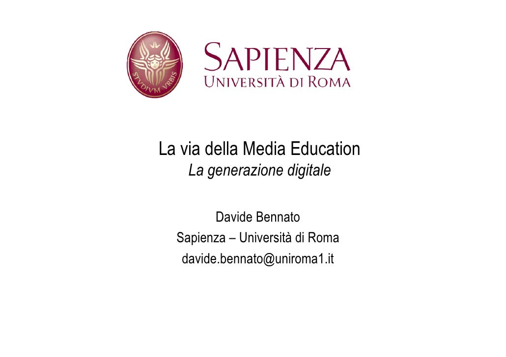 La via della Media Education     La generazione digitale           Davide Bennato   Sapienza – Università di Roma    david...