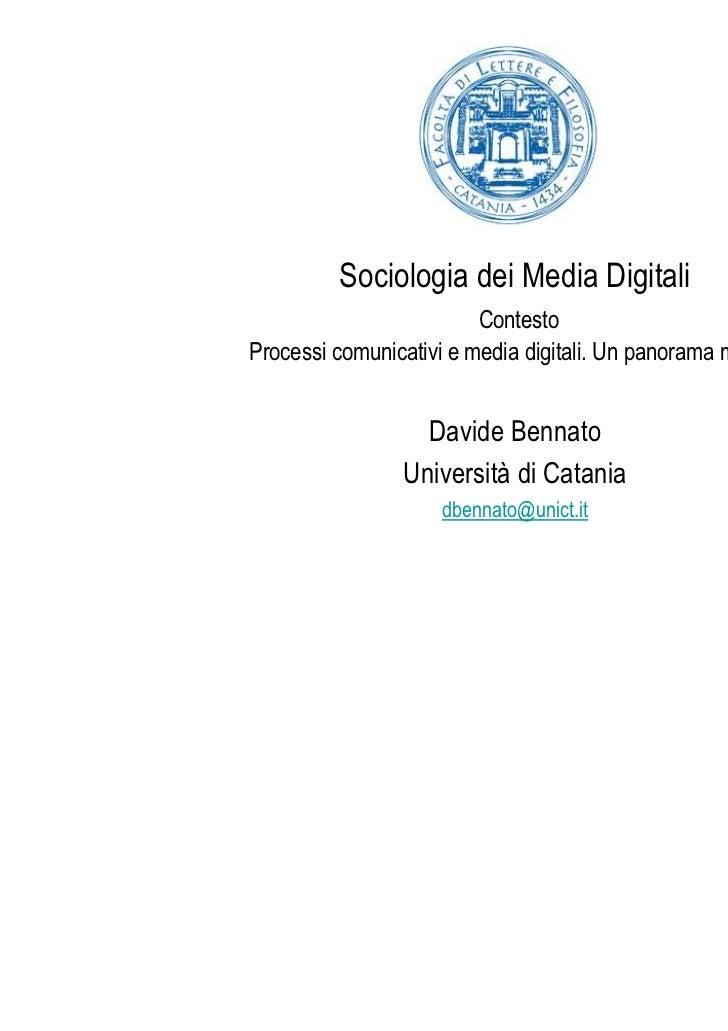 Sociologia dei Media Digitali                         ContestoProcessi comunicativi e media digitali. Un panorama mutato  ...