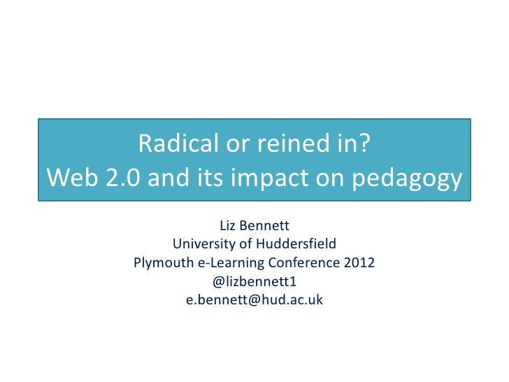 Radical or reined in?Web 2.0 and its impact on pedagogy                   Liz Bennett            University of Huddersfiel...