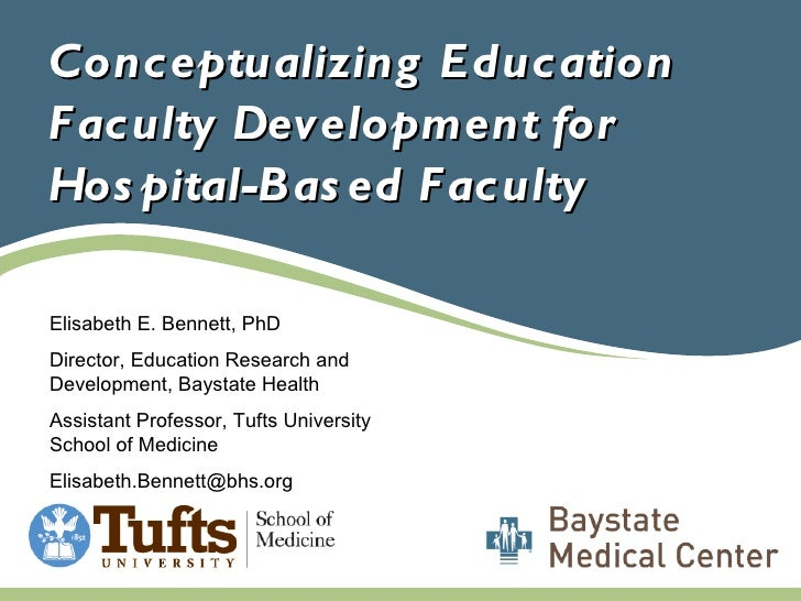 Conceptualizing Education Faculty Development for Hospital-Based Faculty Elisabeth E. Bennett, PhD Director, Education Res...