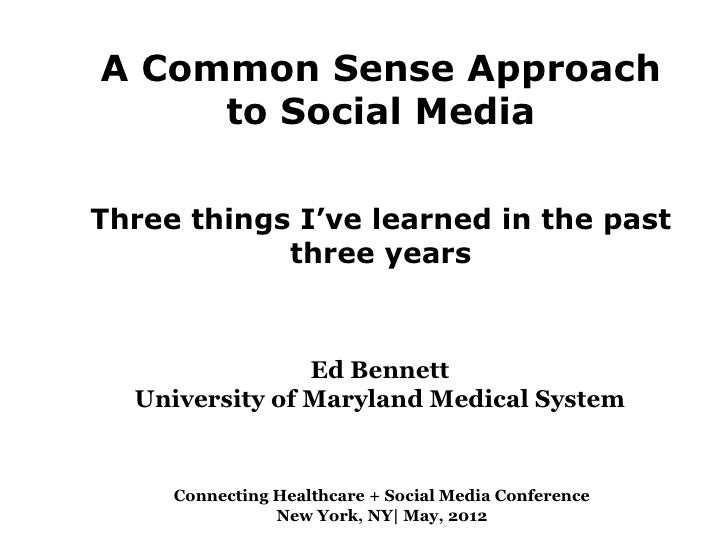 A Common Sense Approach     to Social MediaThree things I've learned in the past            three years                Ed ...