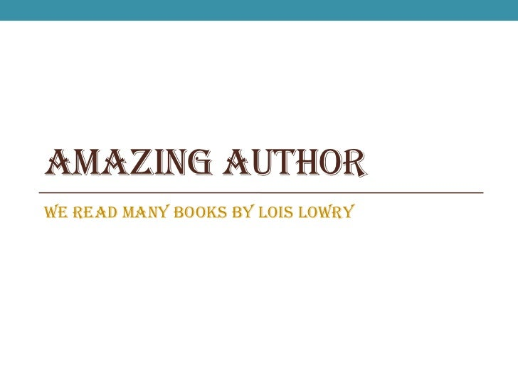 Amazing Author<br />We read many books by Lois Lowry<br />