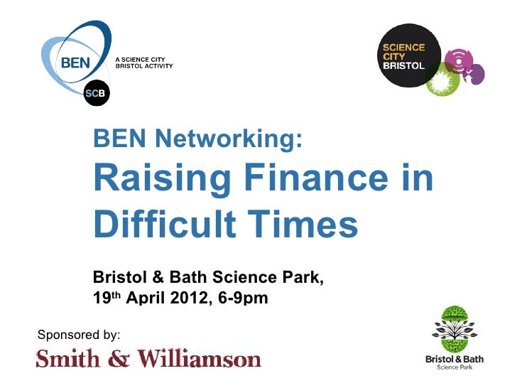 BEN Networking:         Raising Finance in         Difficult Times         Bristol & Bath Science Park,         19th April...