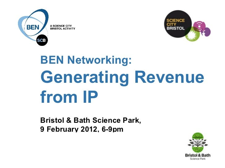 BEN Networking:  Generating Revenue from IP Bristol & Bath Science Park, 9 February 2012, 6-9pm in collaboration with:    ...