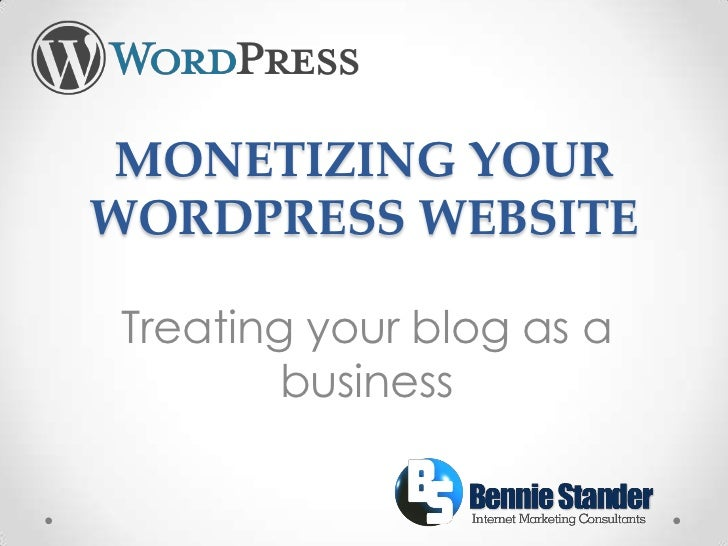 MONETIZING YOURWORDPRESS WEBSITETreating your blog as a        business