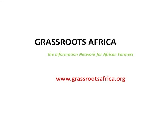 GRASSROOTS AFRICA the Information Network for African Farmers www.grassrootsafrica.org --