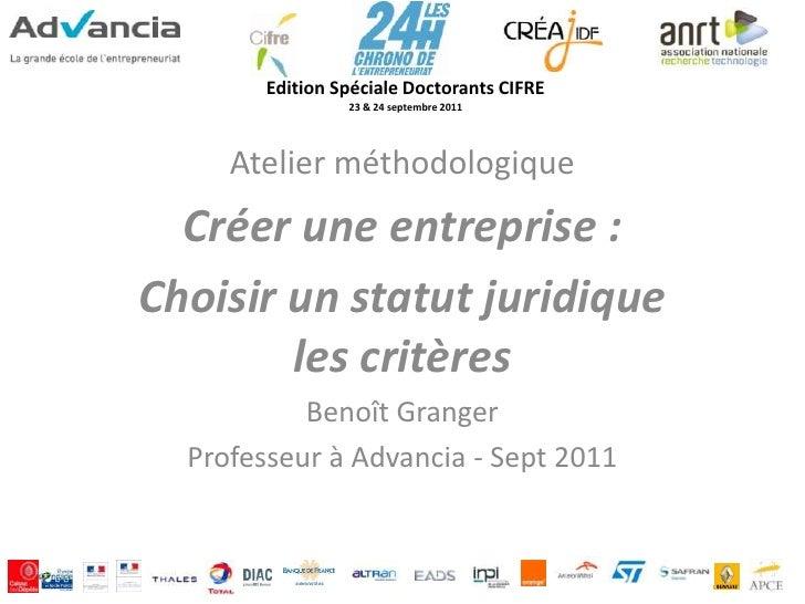 Edition Spéciale Doctorants CIFRE                 23 & 24 septembre 2011     Atelier méthodologique  Créer une entreprise ...