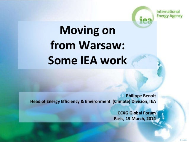 © IEA 2013 Moving on from Warsaw: Some IEA work Philippe Benoit Head of Energy Efficiency & Environment (Climate) Division...