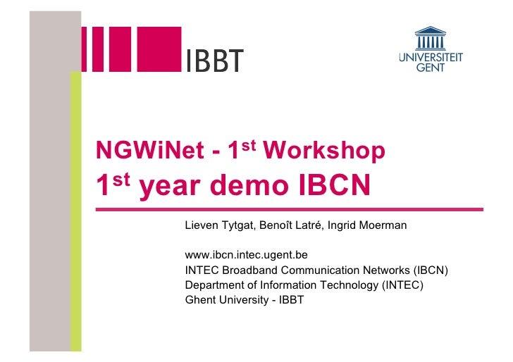 NGWiNet - 1st Workshop 1 st   year demo IBCN          Lieven Tytgat, Benoît Latré, Ingrid Moerman           www.ibcn.intec...