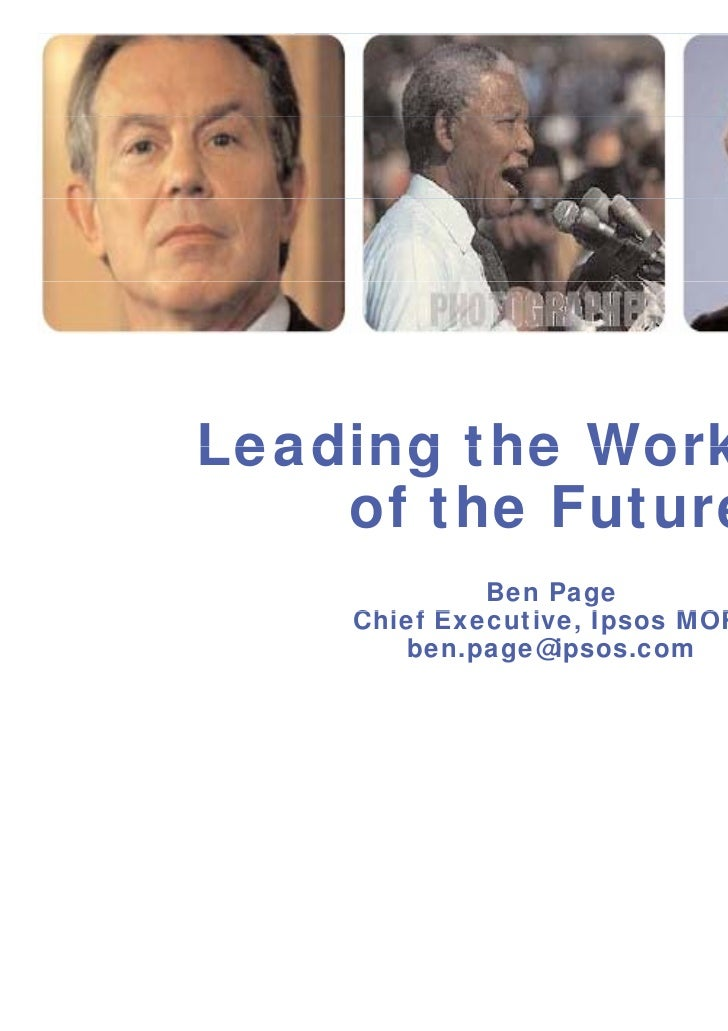 Leading the Workforce    of the Future             Ben Page    Chief E    Chi f Executive, I               ti    Ipsos MOR...