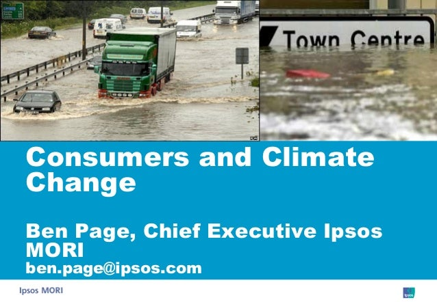 Consumers and Climate Change Ben Page, Chief Executive Ipsos MORI ben.page@ipsos.com