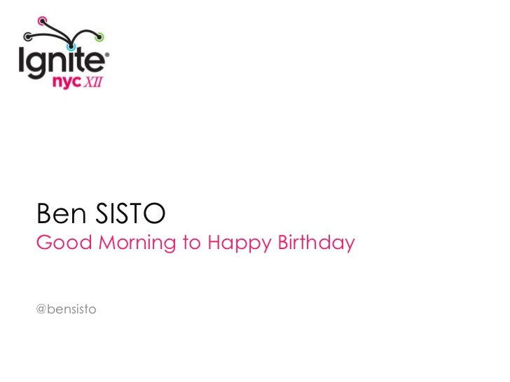 Ben SISTO<br />Good Morning to Happy Birthday<br />@bensisto<br />