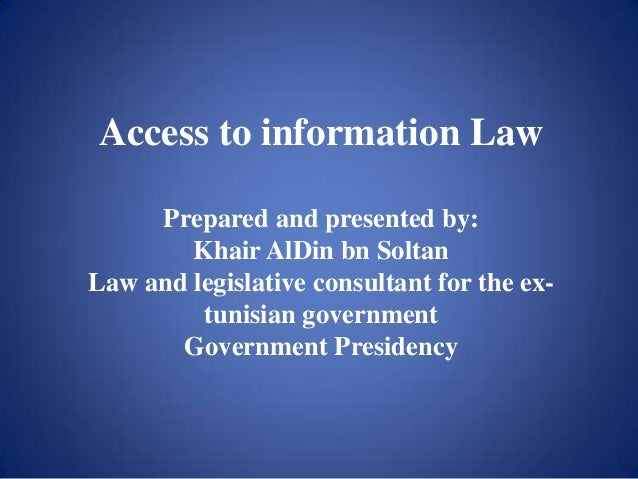 Access to information LawPrepared and presented by:Khair AlDin bn SoltanLaw and legislative consultant for the ex-tunisian...