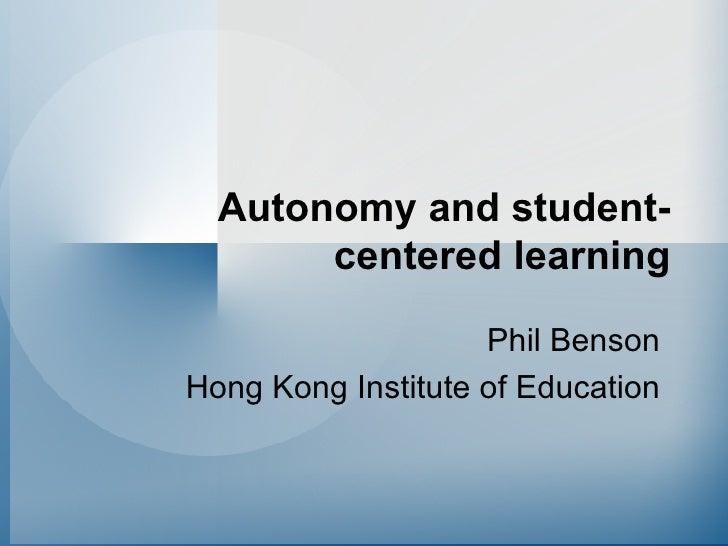Autonomy and student-centered learning Phil Benson Hong Kong Institute of Education
