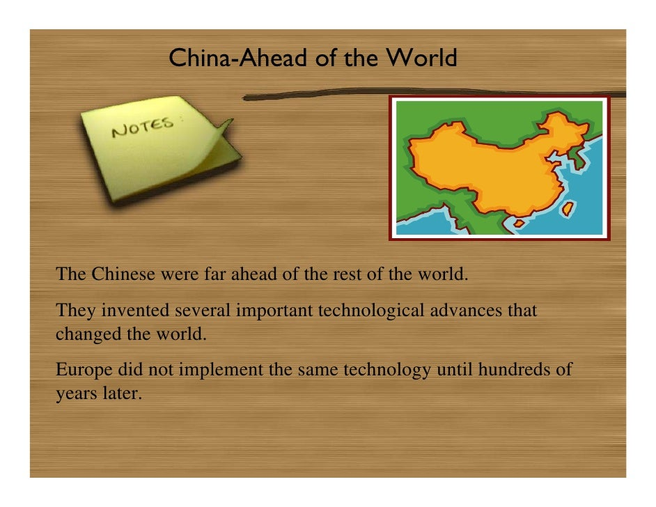 China-Ahead of the World     The Chinese were far ahead of the rest of the world. They invented several important technolo...
