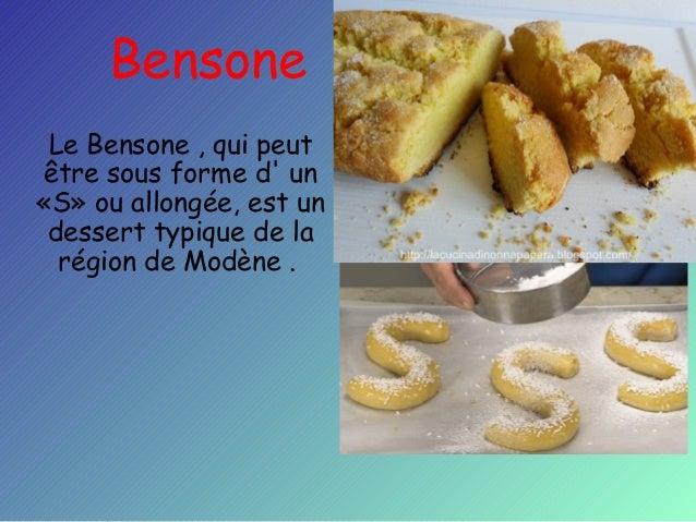 Bensone Le Bensone , qui peut être sous forme d' un «S» ou allongée, est un dessert typique de la région de Modène .