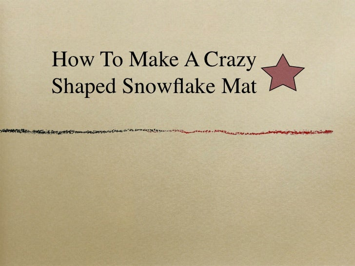 How To Make A CrazyShaped Snowflake Mat