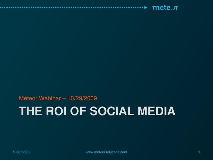 The ROI of social media<br />Meteor Webinar – 10/29/2009<br />10/29/2009<br />www.meteorsolutions.com<br />1<br />