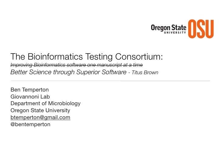 The Bioinformatics Testing Consortium:Improving Bioinformatics software one manuscript at a timeBetter Science through Sup...