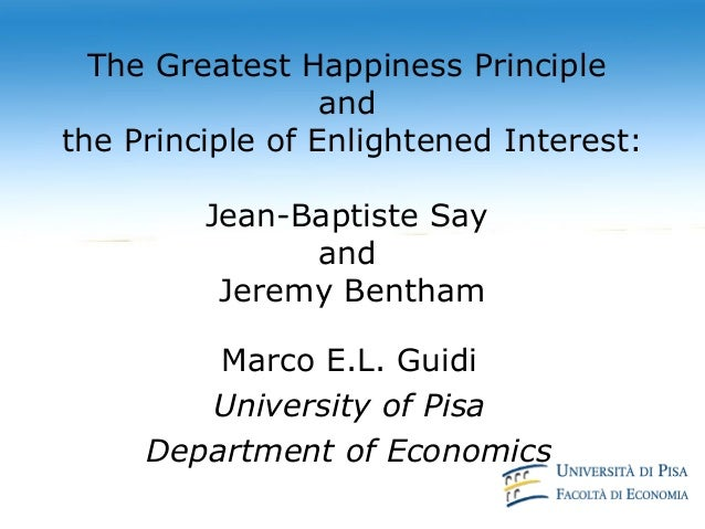 "the greatest happiness principle essay More utilitarianism essay topics bentham based utilitarian ethics on the so-called ""greatest happiness principle,"" an idea originally enunciated by frances."