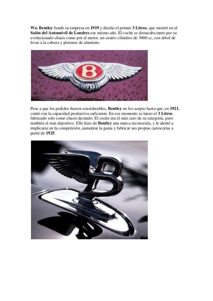 Wo. Bentley fundó su empresa en 1919 y diseño el primer 3 Litros, que mostró en elSalón del Automóvil de Londres ese mismo...