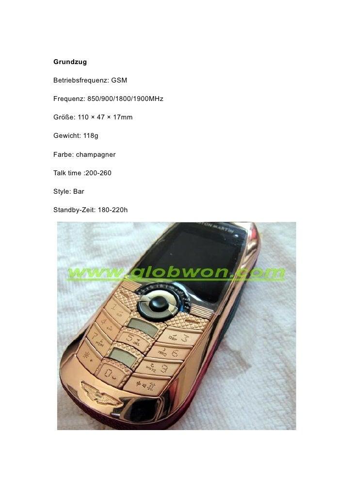 Grundzug  Betriebsfrequenz: GSM  Frequenz: 850/900/1800/1900MHz  Größe: 110 × 47 × 17mm  Gewicht: 118g  Farbe: champagner ...