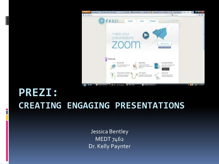 PREZI:CREATING ENGAGING PRESENTATIONS              Jessica Bentley                MEDT 7462             Dr. Kelly Paynter