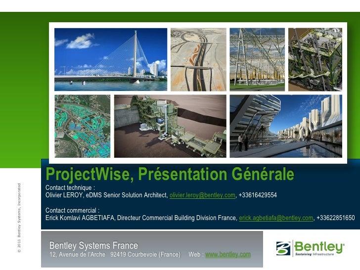 ProjectWise, Présentation Générale© 2011 Bentley Systems, Incorporated                                       Contact techn...