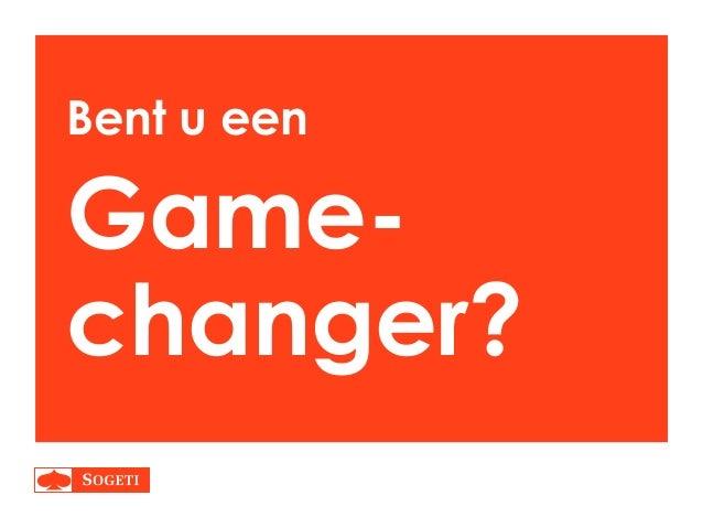 Bent u een  Gamechanger?