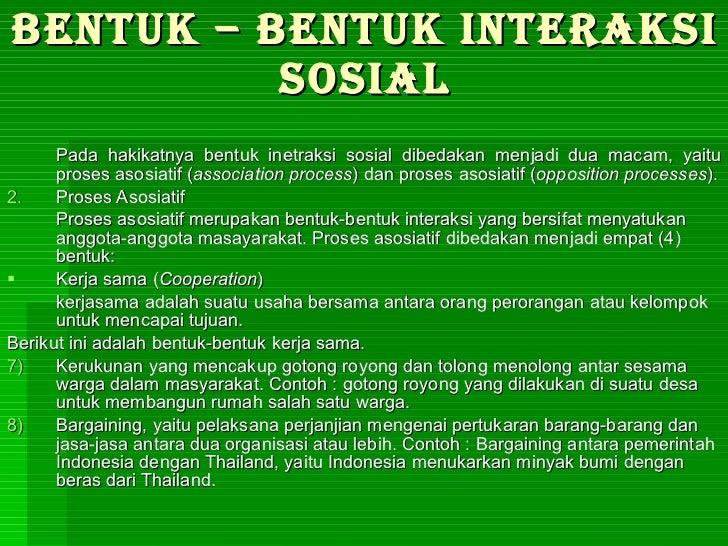 BENTUK – BENTUK INTERAKSI SOSIAL <ul><li>Pada hakikatnya bentuk inetraksi sosial dibedakan menjadi dua macam, yaitu proses...