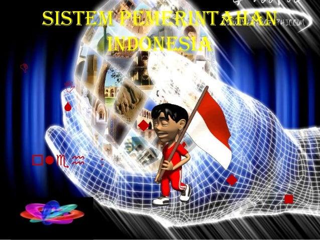 Sistem Pemerintahan          IndonesiaD      I      S             u                 s    oleh :                     u     ...
