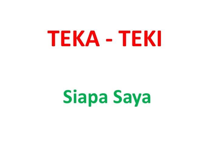 TEKA - TEKI Siapa Saya