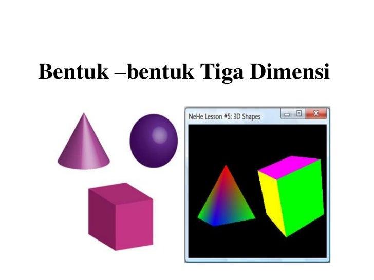 Bentuk –bentuk Tiga Dimensi