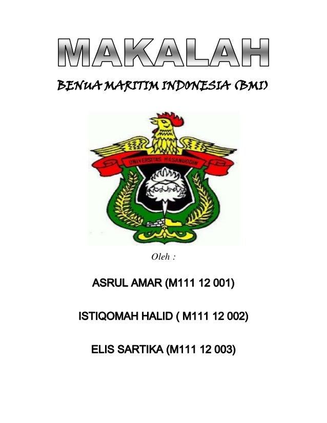 BENUA MARITIM INDONESIA (BMI)              Oleh :    ASRUL AMAR (M111 12 001)  ISTIQOMAH HALID ( M111 12 002)    ELIS SART...